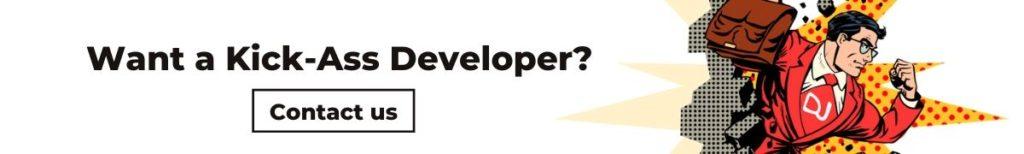 Want a Kick-Ass Developer? Contact us