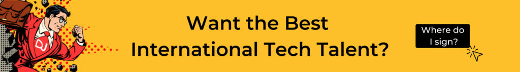 Want the best international tech talent?